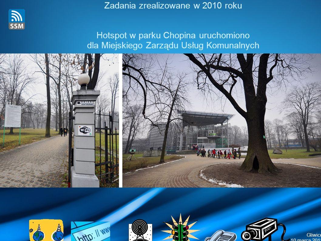 Gliwice 10 marca 2011 Zadania zrealizowane w 2010 roku Hotspot w parku Chopina uruchomiono dla Miejskiego Zarządu Usług Komunalnych