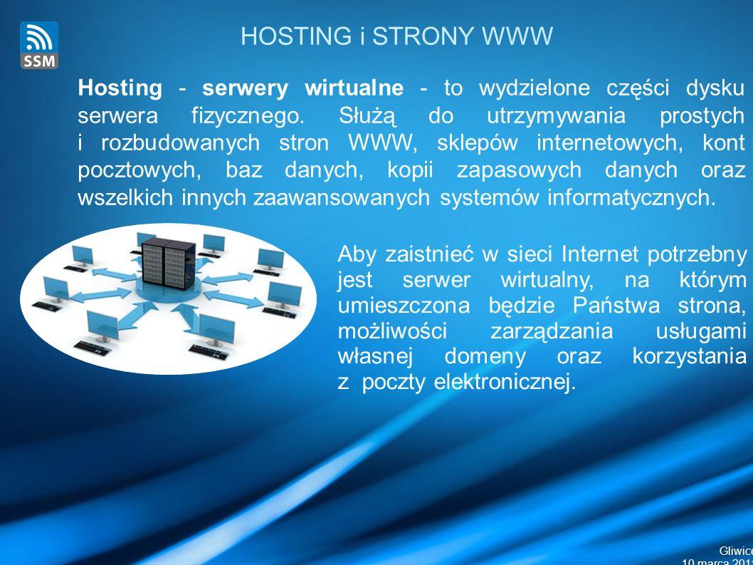 Gliwice 10 marca 2011 HOSTING i STRONY WWW Aby zaistnieć w sieci Internet potrzebny jest serwer wirtualny, na którym umieszczona będzie Państwa strona, możliwości zarządzania usługami własnej domeny oraz korzystania z poczty elektronicznej.