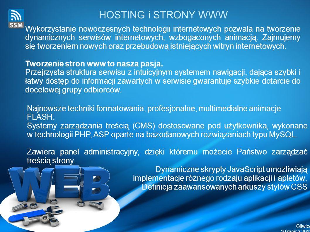 Gliwice 10 marca 2011 HOSTING i STRONY WWW Wykorzystanie nowoczesnych technologii internetowych pozwala na tworzenie dynamicznych serwisów internetowych, wzbogaconych animacją.