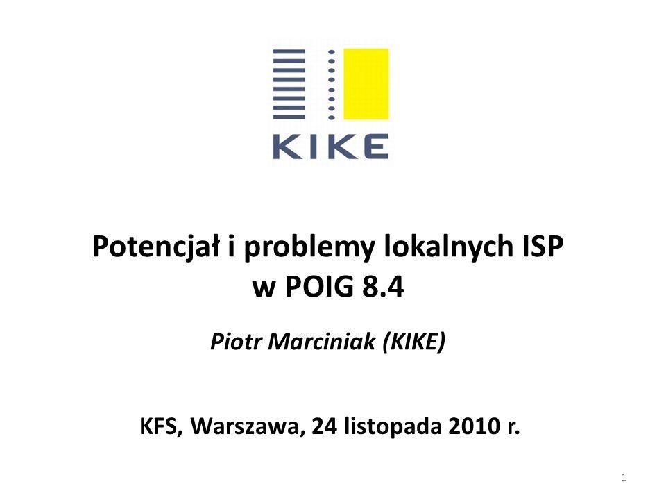 Potencjał i problemy lokalnych ISP w POIG 8.4 Piotr Marciniak (KIKE) KFS, Warszawa, 24 listopada 2010 r.