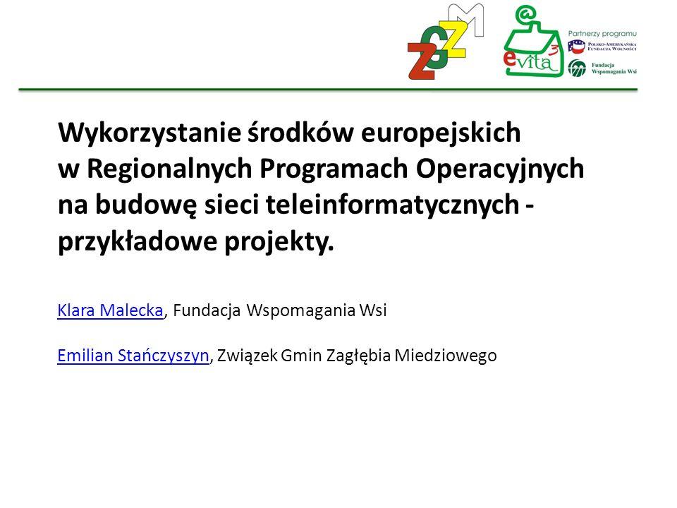 Wykorzystanie środków europejskich w Regionalnych Programach Operacyjnych na budowę sieci teleinformatycznych - przykładowe projekty. Klara MaleckaKla