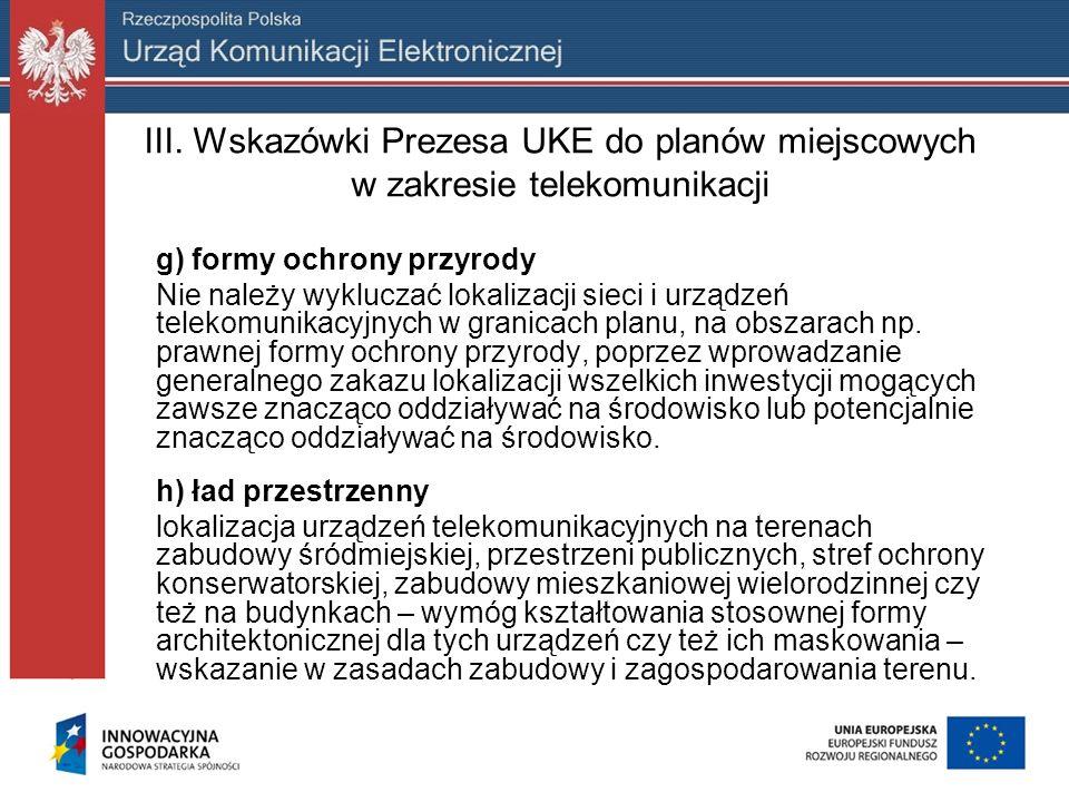 III. Wskazówki Prezesa UKE do planów miejscowych w zakresie telekomunikacji g) formy ochrony przyrody Nie należy wykluczać lokalizacji sieci i urządze