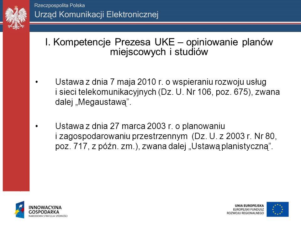 I. Kompetencje Prezesa UKE – opiniowanie planów miejscowych i studiów Ustawa z dnia 7 maja 2010 r. o wspieraniu rozwoju usług i sieci telekomunikacyjn