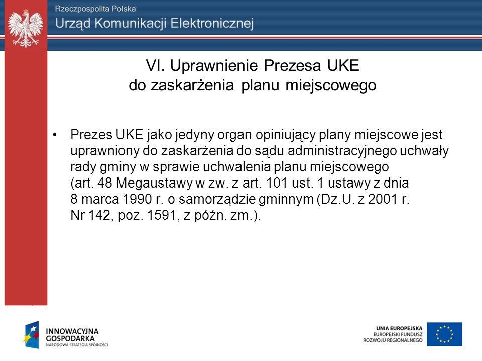 VI. Uprawnienie Prezesa UKE do zaskarżenia planu miejscowego Prezes UKE jako jedyny organ opiniujący plany miejscowe jest uprawniony do zaskarżenia do