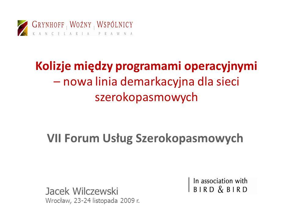 Kolizje między programami operacyjnymi – nowa linia demarkacyjna dla sieci szerokopasmowych VII Forum Usług Szerokopasmowych Jacek Wilczewski Wrocław, 23-24 listopada 2009 r.