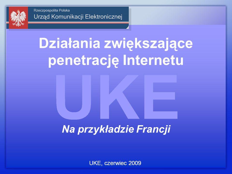 Działania zwiększające penetrację Internetu Na przykładzie Francji UKE, czerwiec 2009