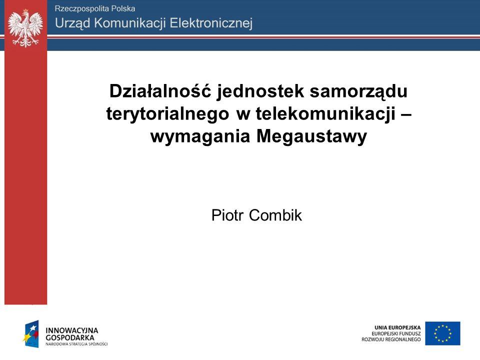 Działalność jednostek samorządu terytorialnego w telekomunikacji – wymagania Megaustawy Piotr Combik