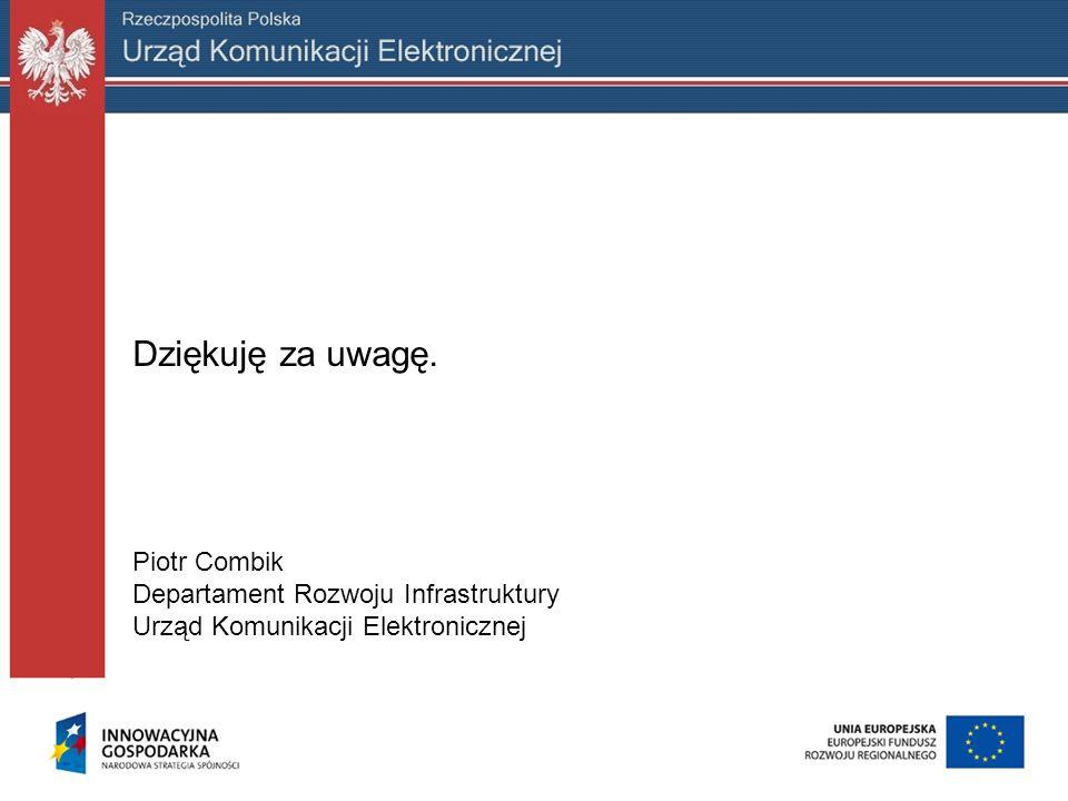 Dziękuję za uwagę. Piotr Combik Departament Rozwoju Infrastruktury Urząd Komunikacji Elektronicznej