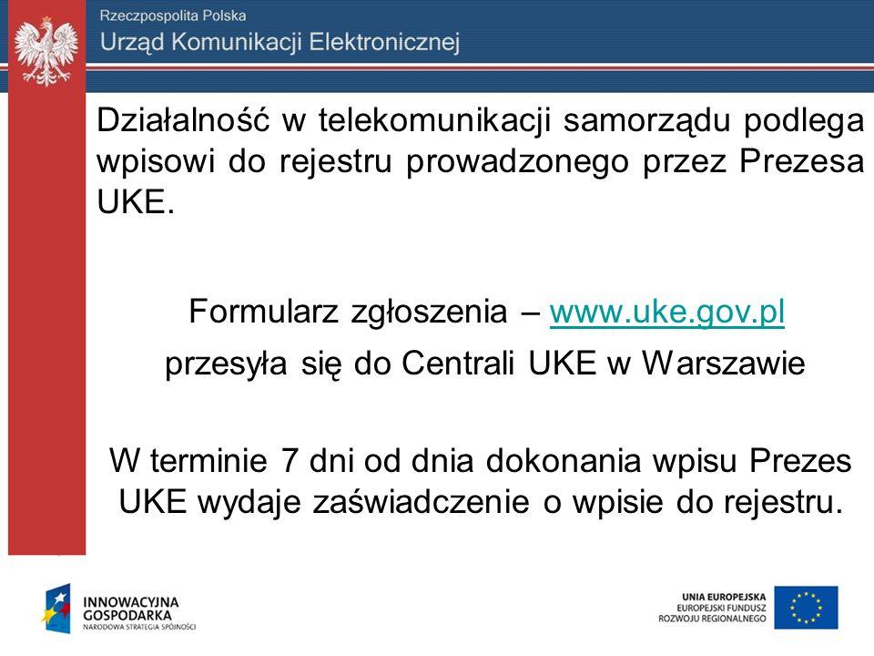 Działalność w telekomunikacji samorządu podlega wpisowi do rejestru prowadzonego przez Prezesa UKE. Formularz zgłoszenia – www.uke.gov.plwww.uke.gov.p