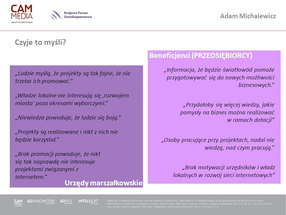 Adam Michalewicz Beneficjenci (PRZEDSIĘBIORCY) Urzędy marszałkowskie Czyje to myśli? Ludzie myślą, że projekty są tak fajne, że nie trzeba ich promowa