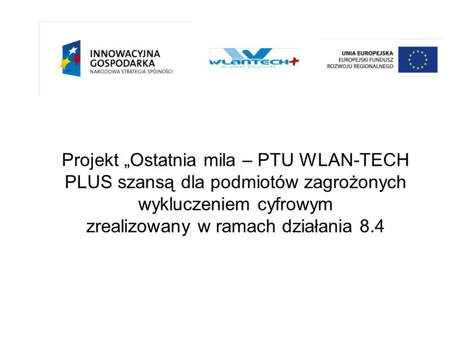 Projekt Ostatnia mila – PTU WLAN-TECH PLUS szansą dla podmiotów zagrożonych wykluczeniem cyfrowym zrealizowany w ramach działania 8.4