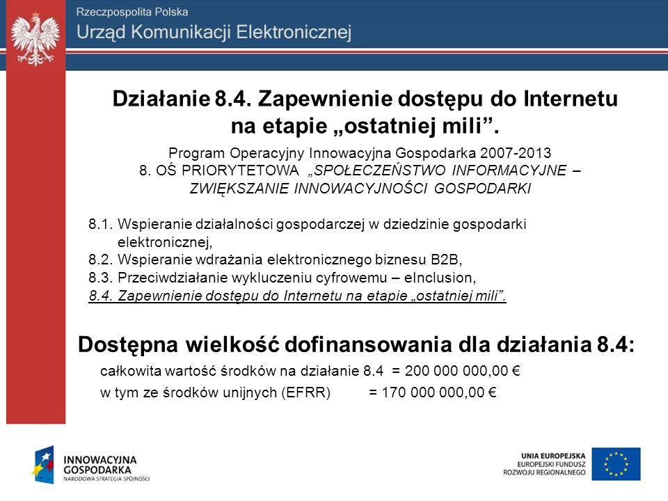 Działanie 8.4. Zapewnienie dostępu do Internetu na etapie ostatniej mili. Program Operacyjny Innowacyjna Gospodarka 2007-2013 8. OŚ PRIORYTETOWA SPOŁE