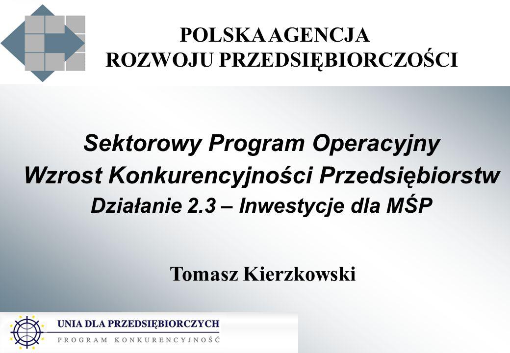 POLSKA AGENCJA ROZWOJU PRZEDSIĘBIORCZOŚCI Sektorowy Program Operacyjny Wzrost Konkurencyjności Przedsiębiorstw Działanie 2.3 – Inwestycje dla MŚP Toma