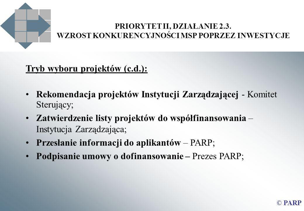 PRIORYTET II, DZIAŁANIE 2.3. WZROST KONKURENCYJNOŚCI MSP POPRZEZ INWESTYCJE © PARP Tryb wyboru projektów (c.d.): Rekomendacja projektów Instytucji Zar