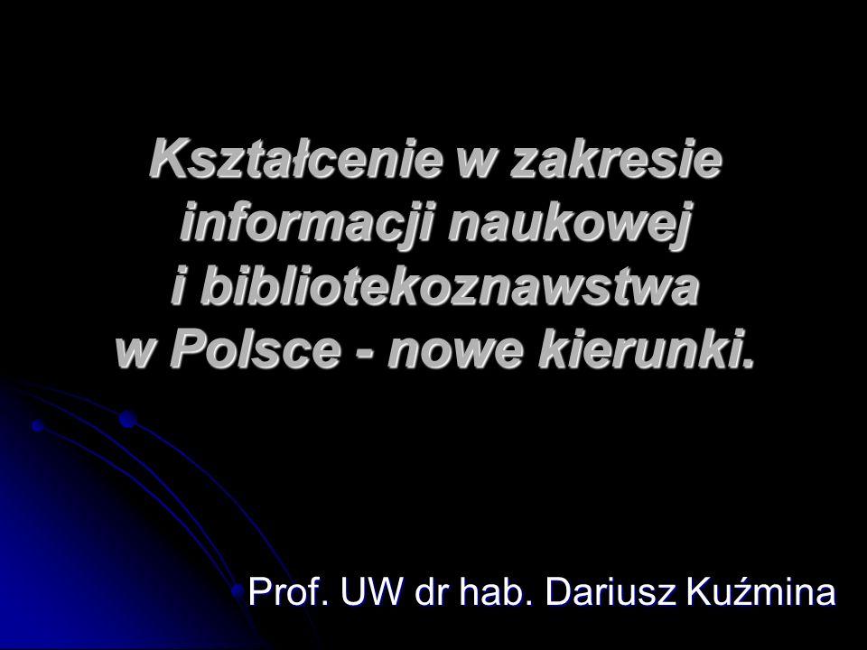 Kształcenie w zakresie informacji naukowej i bibliotekoznawstwa w Polsce - nowe kierunki. Prof. UW dr hab. Dariusz Kuźmina