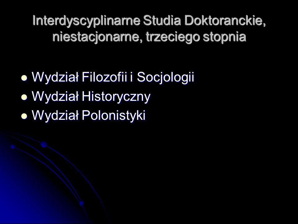 Interdyscyplinarne Studia Doktoranckie, niestacjonarne, trzeciego stopnia Wydział Filozofii i Socjologii Wydział Filozofii i Socjologii Wydział Histor
