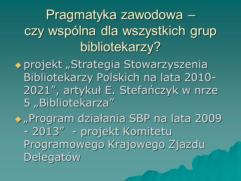 Pragmatyka zawodowa – czy wspólna dla wszystkich grup bibliotekarzy? projekt Strategia Stowarzyszenia Bibliotekarzy Polskich na lata 2010- 2021, artyk