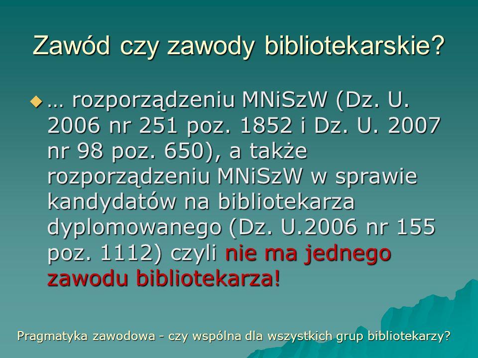 Zawód czy zawody bibliotekarskie? … rozporządzeniu MNiSzW (Dz. U. 2006 nr 251 poz. 1852 i Dz. U. 2007 nr 98 poz. 650), a także rozporządzeniu MNiSzW w