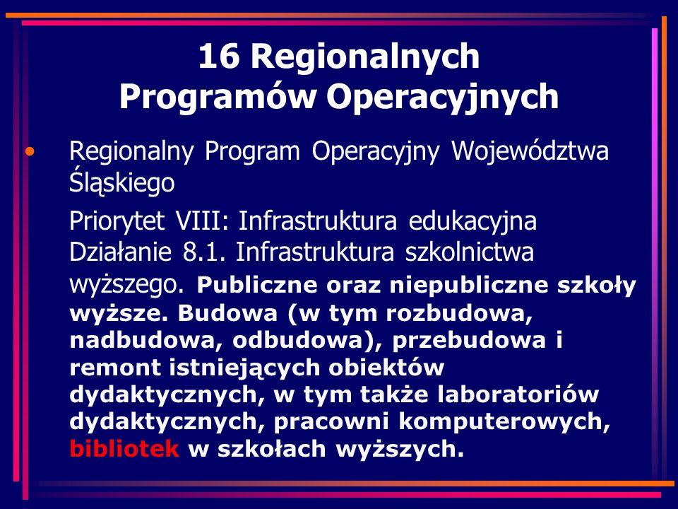 16 Regionalnych Programów Operacyjnych Regionalny Program Operacyjny Województwa Śląskiego Priorytet VIII: Infrastruktura edukacyjna Działanie 8.1. In