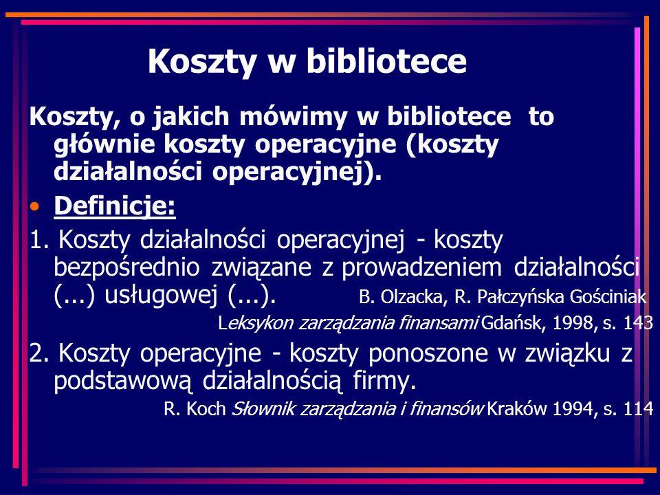 Koszty w bibliotece Koszty, o jakich mówimy w bibliotece to głównie koszty operacyjne (koszty działalności operacyjnej). Definicje: 1. Koszty działaln