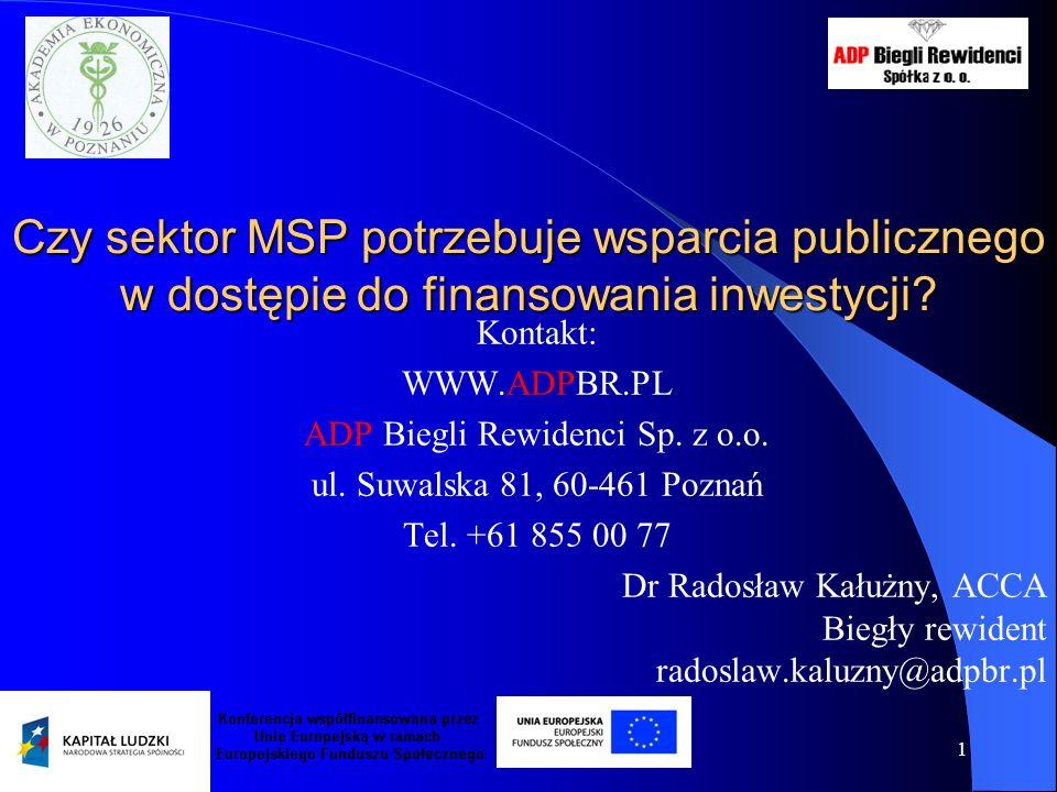 1 Czy sektor MSP potrzebuje wsparcia publicznego w dostępie do finansowania inwestycji? Kontakt: WWW.ADPBR.PL ADP Biegli Rewidenci Sp. z o.o. ul. Suwa