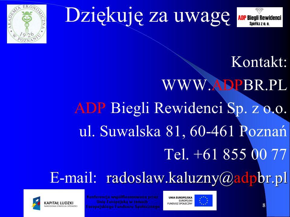 8 Dziękuję za uwagę Kontakt: WWW.ADPBR.PL ADP Biegli Rewidenci Sp. z o.o. ul. Suwalska 81, 60-461 Poznań Tel. +61 855 00 77 radoslaw.kaluzny@adpbr.pl