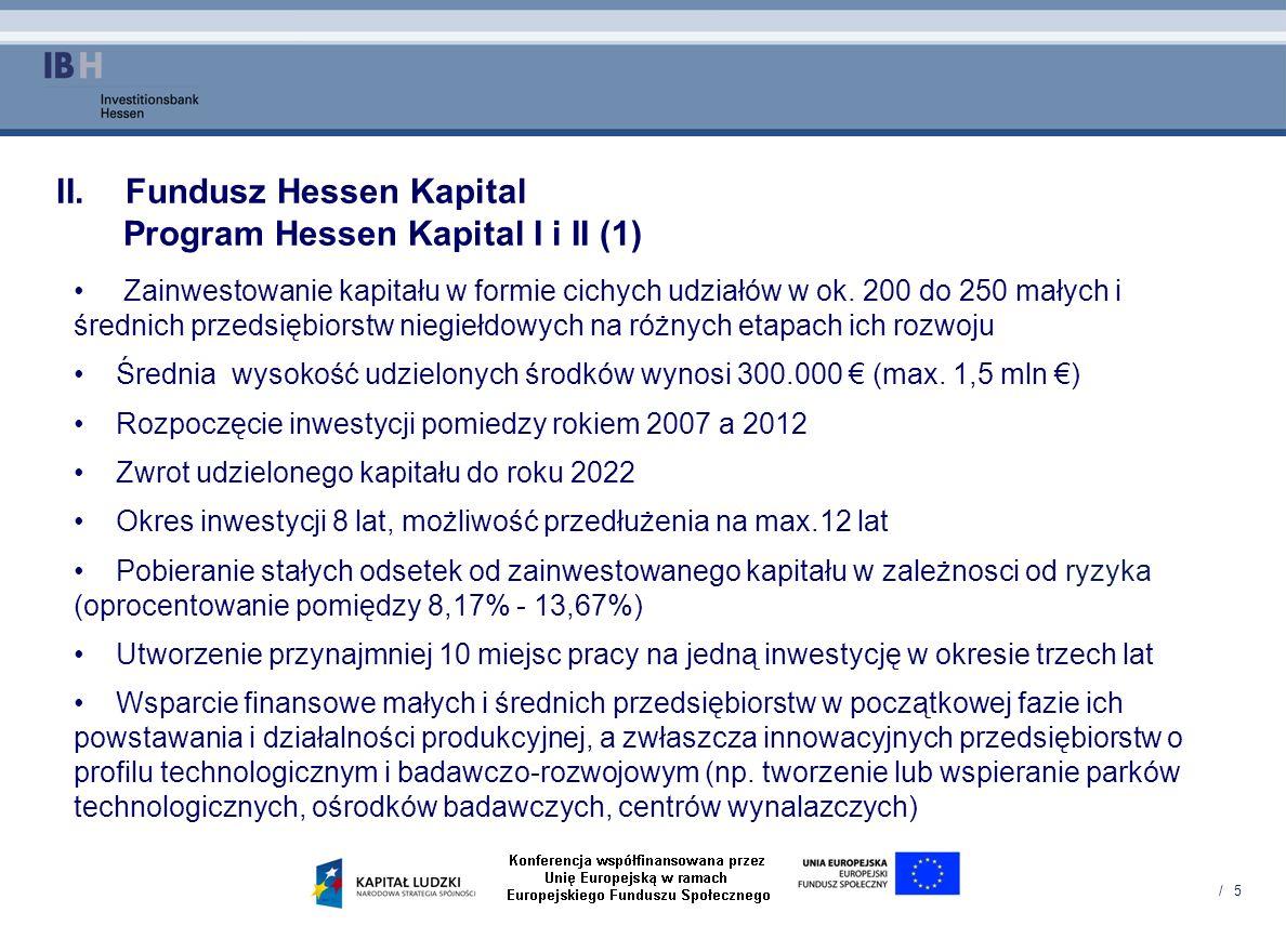 / 6 III.Fundusz Hessen Kapital Warunki zainwestowania środkow Funduszy Publicznych Hessen Kapital I - III w małe i średnie przedsięborstwa (2) Zarejestrowanie przedsiębiorstwa (potwierdzone wyciągiem z rejestru handlowego) Pozytywne perspektywy rozwoju przedsiębiorstwa Zdolność kapitałowa Kapitał akcyjny/zakładowy powinien zostać w pełni wpłacony przed uzyskaniem udziałów Patenty powinny być zarejestrowane na spółkę i pozostać do wyłącznej dyspozycji spółki