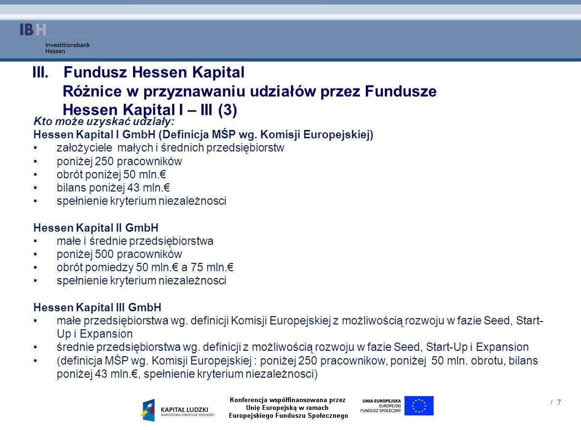 / 7 Kto może uzyskać udziały: Hessen Kapital I GmbH (Definicja MŚP wg. Komisji Europejskiej) założyciele małych i średnich przedsiębiorstw poniżej 250