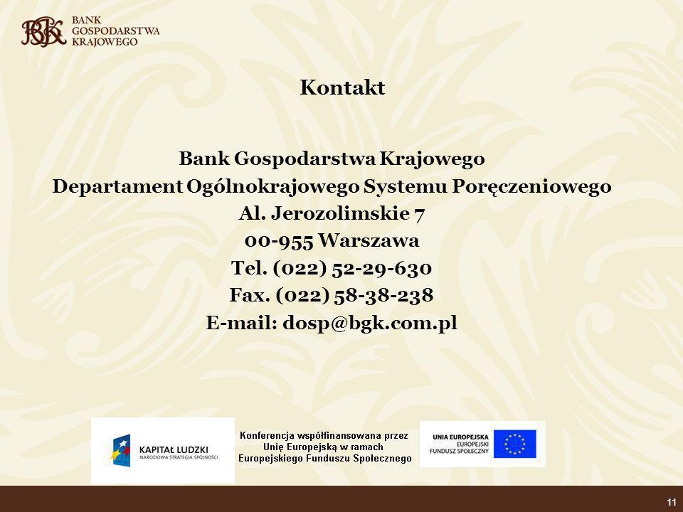 11 Bank Gospodarstwa Krajowego Departament Ogólnokrajowego Systemu Poręczeniowego Al. Jerozolimskie 7 00-955 Warszawa Tel. (022) 52-29-630 Fax. (022)