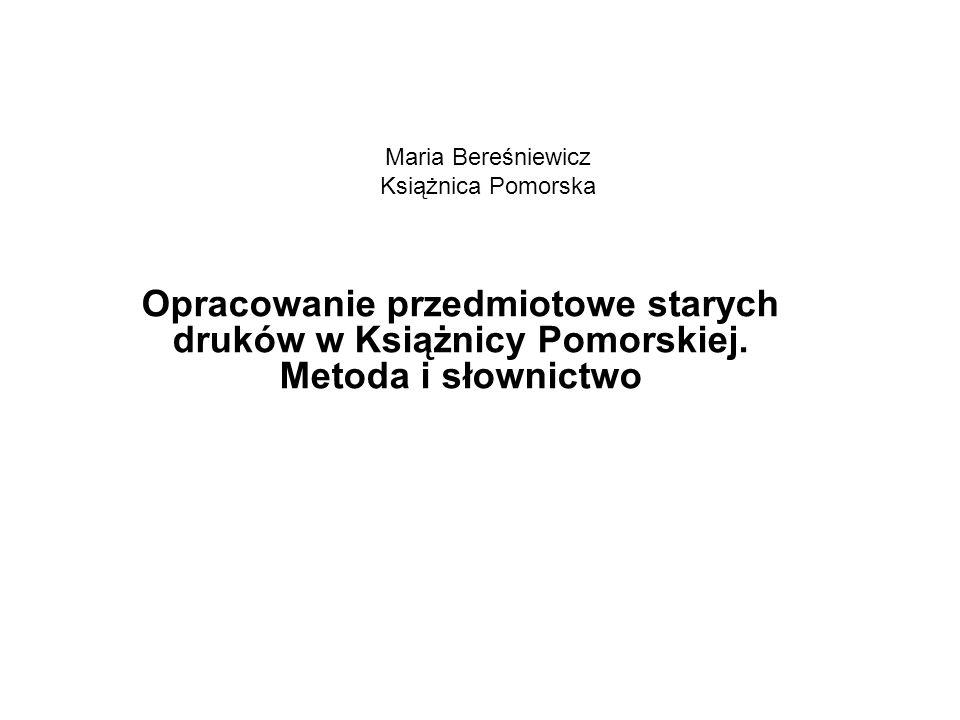 Maria Bereśniewicz Książnica Pomorska Opracowanie przedmiotowe starych druków w Książnicy Pomorskiej.