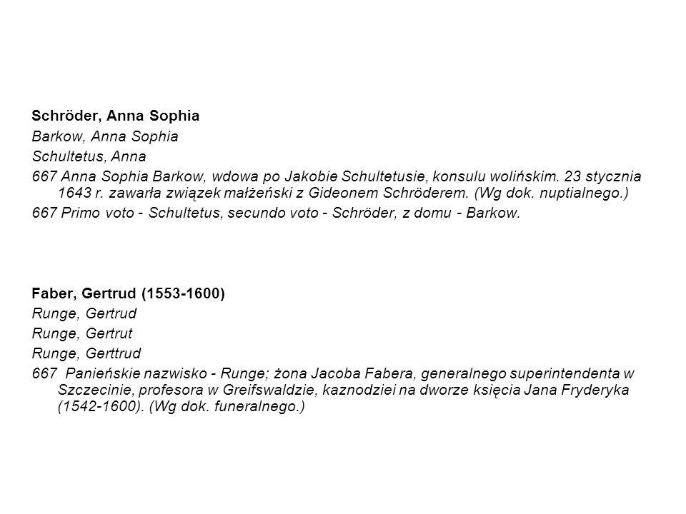 Schröder, Anna Sophia Barkow, Anna Sophia Schultetus, Anna 667 Anna Sophia Barkow, wdowa po Jakobie Schultetusie, konsulu wolińskim.