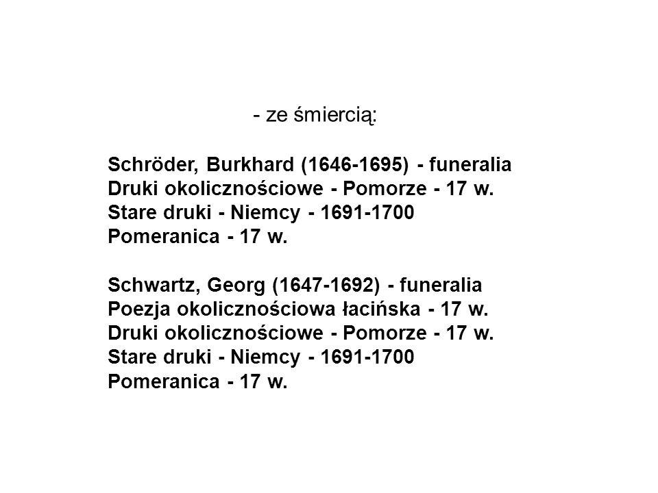 - ze śmiercią: Schröder, Burkhard (1646-1695) - funeralia Druki okolicznościowe - Pomorze - 17 w.