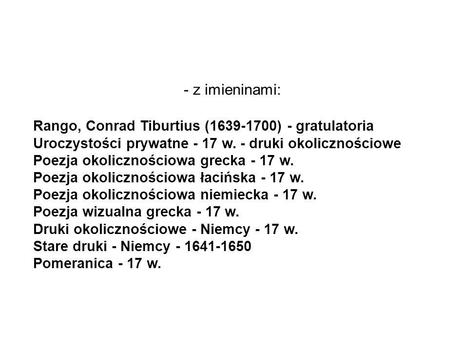- z imieninami: Rango, Conrad Tiburtius (1639-1700) - gratulatoria Uroczystości prywatne - 17 w.
