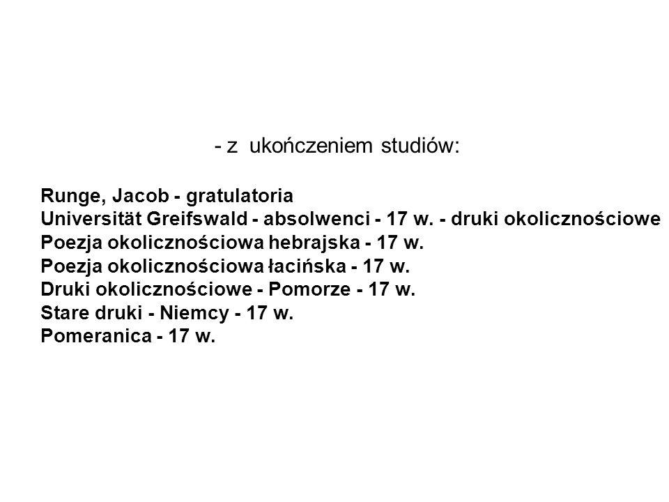 - z ukończeniem studiów: Runge, Jacob - gratulatoria Universität Greifswald - absolwenci - 17 w.