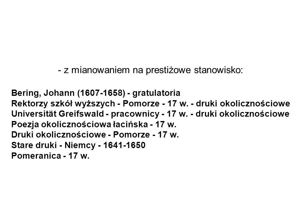 - z mianowaniem na prestiżowe stanowisko: Bering, Johann (1607-1658) - gratulatoria Rektorzy szkół wyższych - Pomorze - 17 w.
