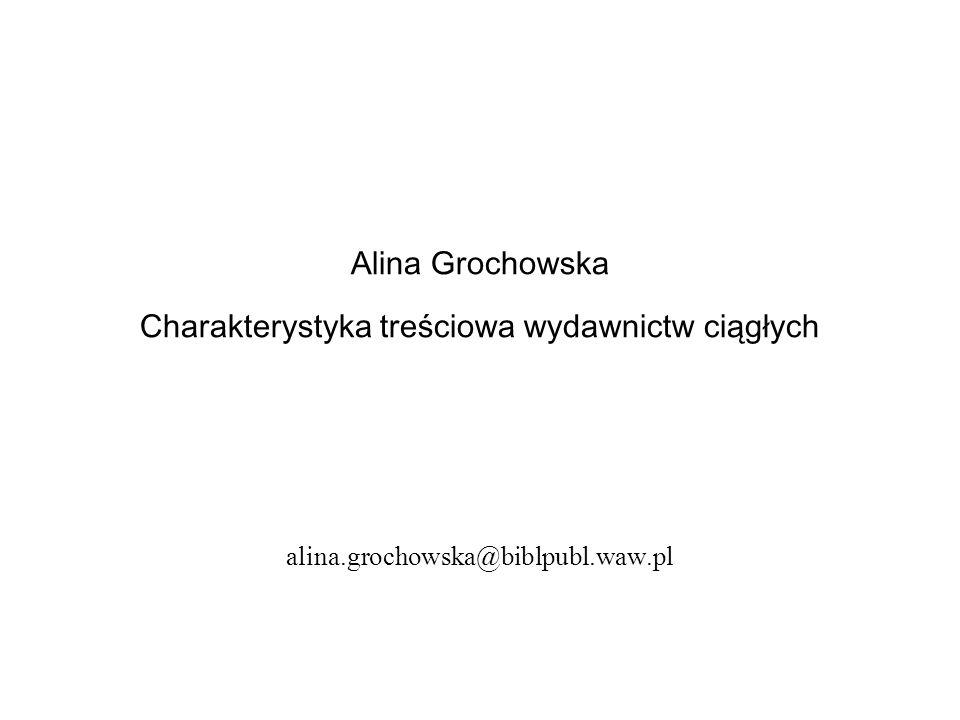 Alina Grochowska Charakterystyka treściowa wydawnictw ciągłych alina.grochowska@biblpubl.waw.pl