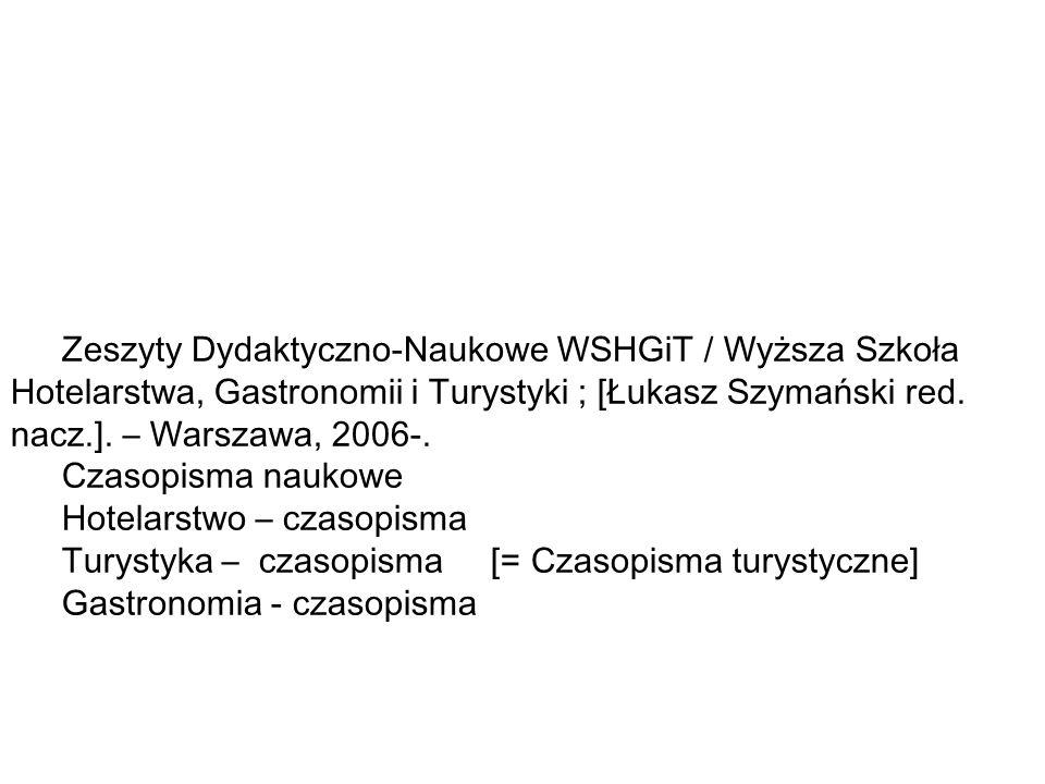 Zeszyty Dydaktyczno-Naukowe WSHGiT / Wyższa Szkoła Hotelarstwa, Gastronomii i Turystyki ; [Łukasz Szymański red.