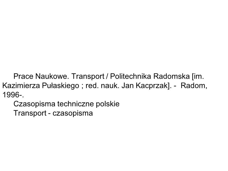Prace Naukowe.Transport / Politechnika Radomska [im.