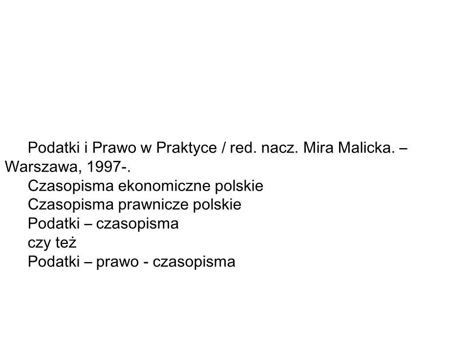 Podatki i Prawo w Praktyce / red.nacz. Mira Malicka.
