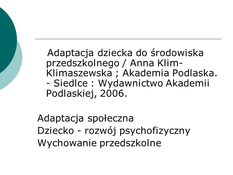 Adaptacja dziecka do środowiska przedszkolnego / Anna Klim- Klimaszewska ; Akademia Podlaska. - Siedlce : Wydawnictwo Akademii Podlaskiej, 2006. Adapt