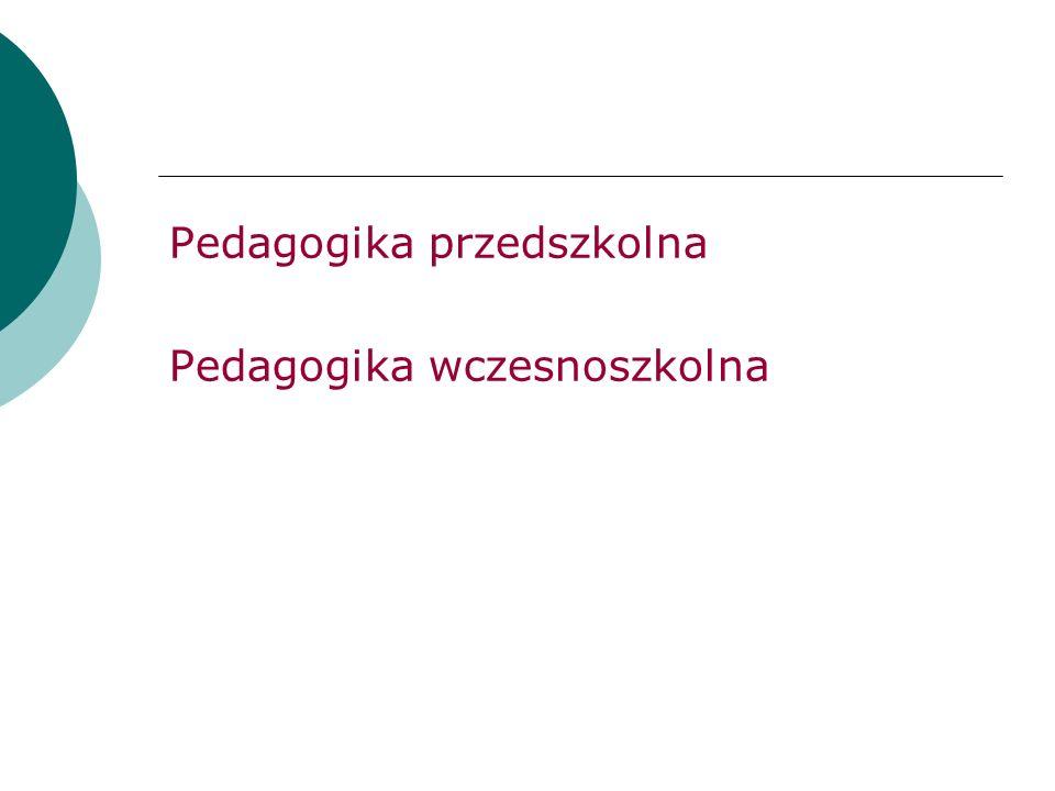 Pedagogika przedszkolna Pedagogika wczesnoszkolna