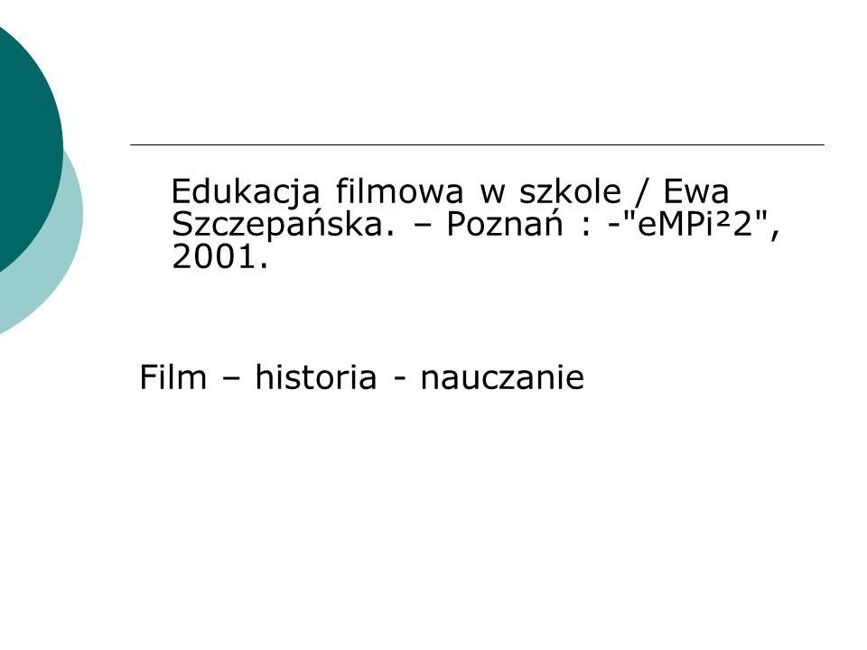 Edukacja filmowa w szkole / Ewa Szczepańska.– Poznań : - eMPi²2 , 2001.