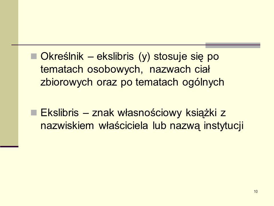 10 Określnik – ekslibris (y) stosuje się po tematach osobowych, nazwach ciał zbiorowych oraz po tematach ogólnych Ekslibris – znak własnościowy książk