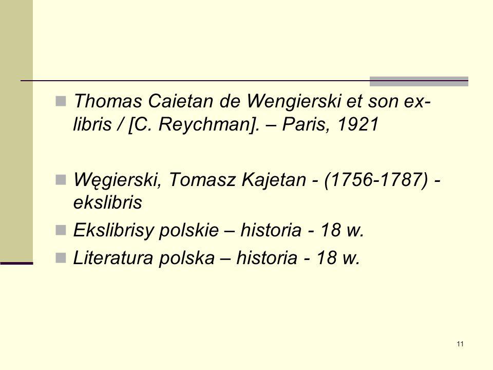 11 Thomas Caietan de Wengierski et son ex- libris / [C. Reychman]. – Paris, 1921 Węgierski, Tomasz Kajetan - (1756-1787) - ekslibris Ekslibrisy polski