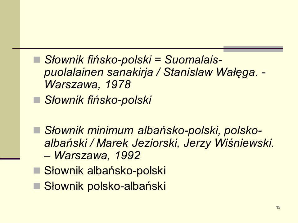 19 Słownik fińsko-polski = Suomalais- puolalainen sanakirja / Stanislaw Wałęga. - Warszawa, 1978 Słownik fińsko-polski Słownik minimum albańsko-polski