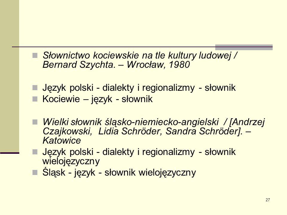 27 Słownictwo kociewskie na tle kultury ludowej / Bernard Szychta. – Wrocław, 1980 Język polski - dialekty i regionalizmy - słownik Kociewie – język -