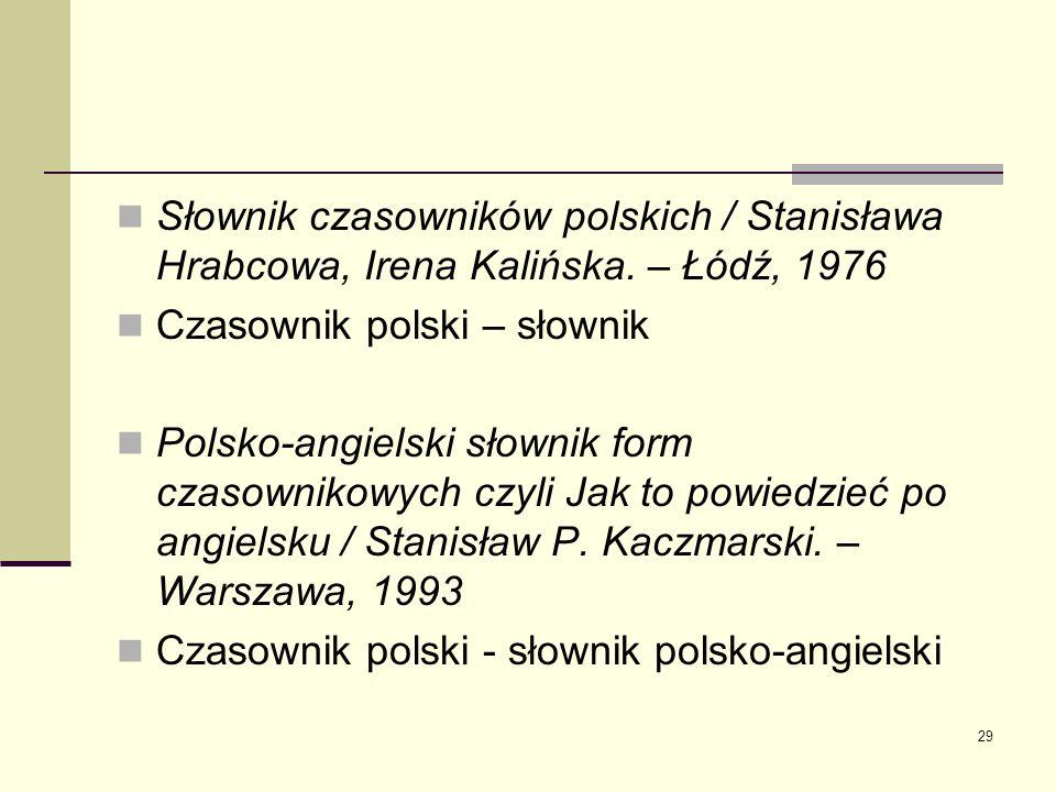 29 Słownik czasowników polskich / Stanisława Hrabcowa, Irena Kalińska. – Łódź, 1976 Czasownik polski – słownik Polsko-angielski słownik form czasownik