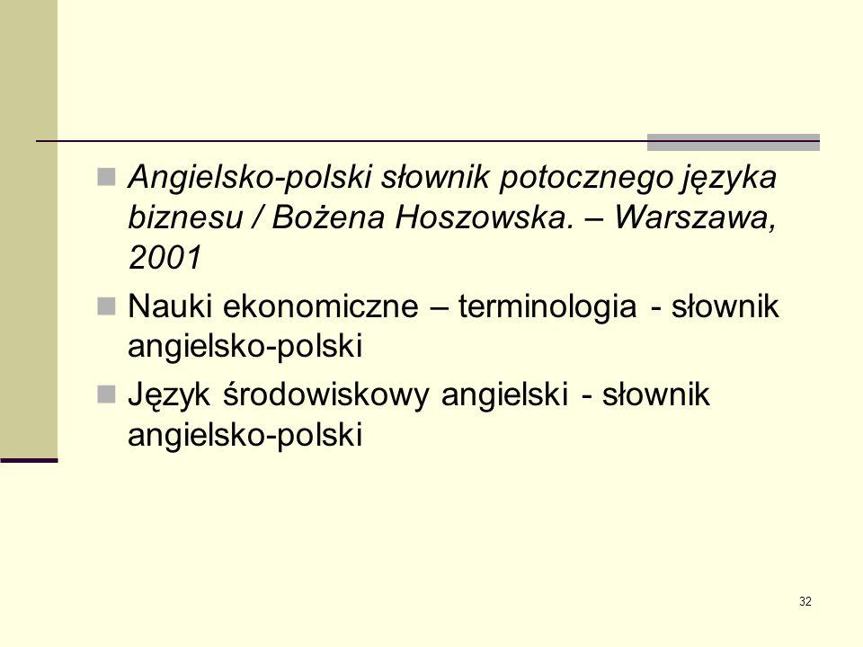 32 Angielsko-polski słownik potocznego języka biznesu / Bożena Hoszowska. – Warszawa, 2001 Nauki ekonomiczne – terminologia - słownik angielsko-polski