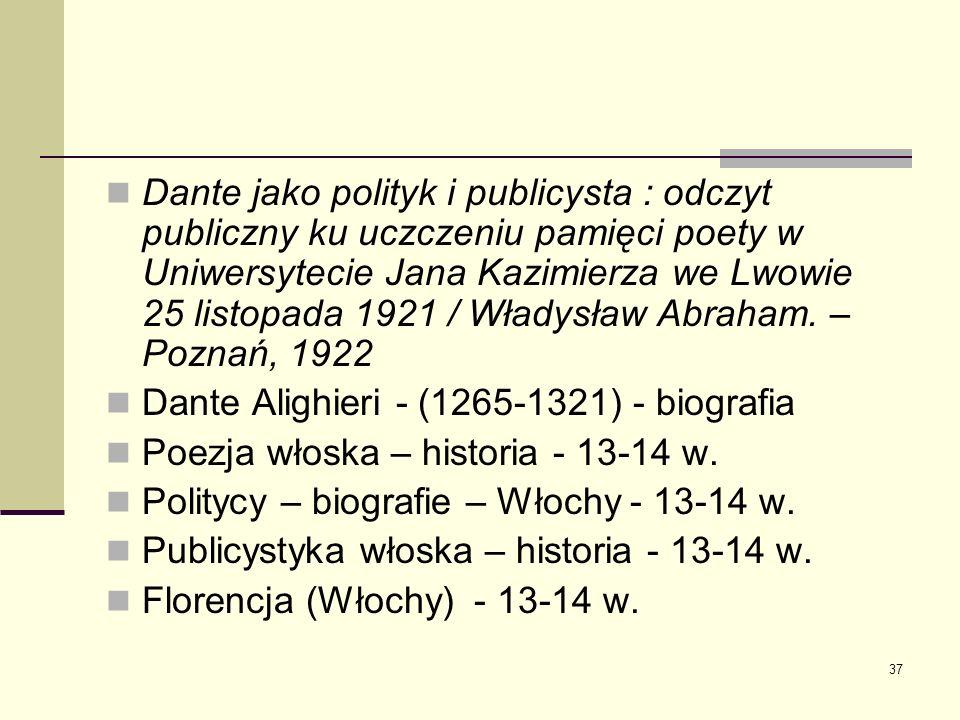 37 Dante jako polityk i publicysta : odczyt publiczny ku uczczeniu pamięci poety w Uniwersytecie Jana Kazimierza we Lwowie 25 listopada 1921 / Władysł