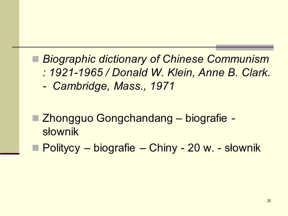 38 Biographic dictionary of Chinese Communism : 1921-1965 / Donald W. Klein, Anne B. Clark. - Cambridge, Mass., 1971 Zhongguo Gongchandang – biografie